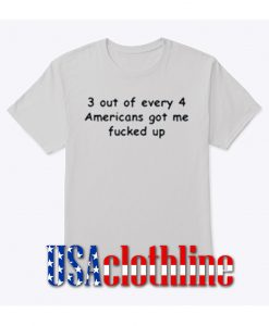 3 out of every 4 americans t-shirt