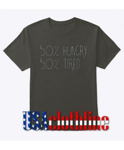 50%HUNGRY 50%TIRED T-SHIRT