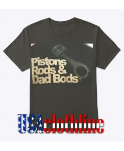 piston rods dad bods back t-shirt