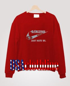 49ers Just Hate Us Sweatshirt