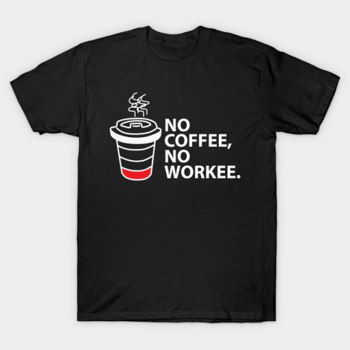 No Coffee No Workee T-Shirt ADR