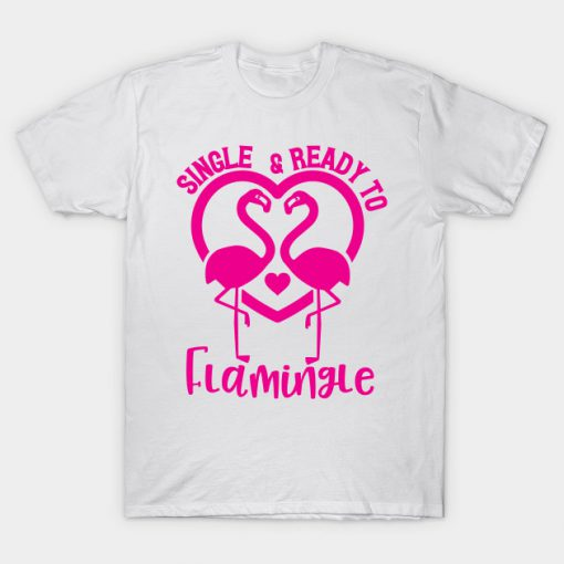 Single & Ready To Flamingle T-Shirt ADR